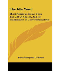 religious essays the idle word short religious essays upon the the idle word short religious essays upon the gift of speech and the idle word short