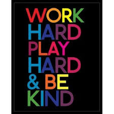 Image result for work hard and be kind
