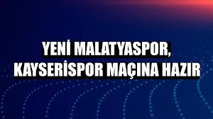 Yeni Malatyaspor, Kayserispor maçına hazır - Malatya Haberleri - Diyadinnet