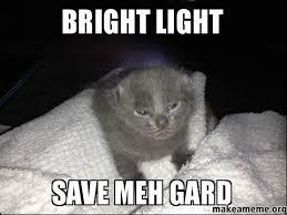 bright light save meh gard - | Make a Meme via Relatably.com