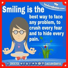 smiling is the best way to face any problem to crush every fear and to
