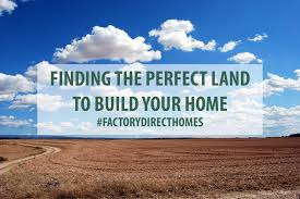 Build Your Home Finding The Perfect Land To Build Your Home Factory Direct Homes