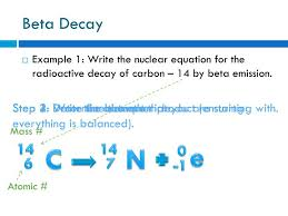 example 1 write the nuclear equation for the radioactive decay of carbon 14 by beta emission