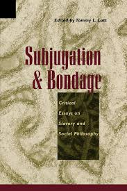 subjugation and bondage critical essays on slavery and social subjugation and bondage critical essays on slavery and social philosophy anita allen bernard boxill joshua cohen r m hare bill lawson tommy lott