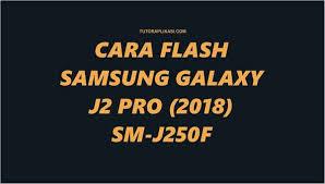 Atau ada hal yang mengharuskan sobat untuk mel. Cara Flash Samsung Galaxy J2 Pro 2018 Sm J250f Firmware Terbaru Tutoraplikasi Com