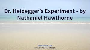 dr heidegger s experiment by nathaniel hawthorne