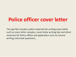 police officer cover letter this ppt file includes useful materials for writing cover letter such as police officer cover letters