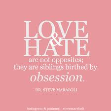 """Love Obsession Quotes Classy Quote By Steve Maraboli """"Love And Hate Are Not Opposites They Are"""