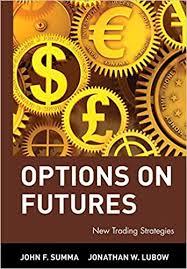 Options on Futures: New Trading Strategies: Summa, John F., Lubow, Jonathan  W.: 9780471436423: Amazon.com: Books
