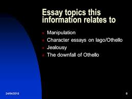 how and why iago destroys othello ppt video online  essay topics this information relates to