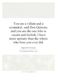 You Are A Villain And A Scoundrel Said Don Quixote And You Are Interesting Don Quixote Quotes