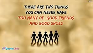 Quotes About Shoes And Friendship Enchanting There Are Two Things You Can Never Have Too Many Of Good Friends