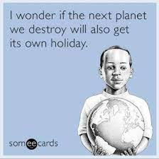 See more ideas about earth day, earth, earth day activities. Best Earth Day Memes Sarcastic Humorous Meme Images 2021
