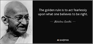 Golden Rule Quotes Classy Mahatma Gandhi Quote The Golden Rule Is To Act Fearlessly Upon What