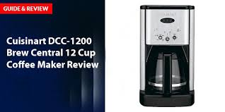 Plus, you pour one cup of a time by pushing down on the lever, so there is no hassle of. Cuisinart Dcc 1200 Brew Central 12 Cup Coffee Maker Review House Cleaning Tip