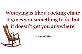 Quotes About Worrying Enchanting Worry Quotes Worrying Is Like A Rocking Chair It Gives You