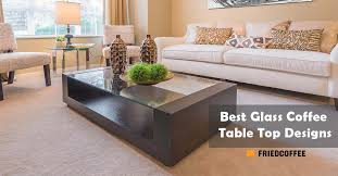 best glass coffee table top designs
