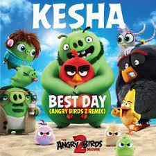 Kesha – Best Day (Angry Birds 2 Remix) Lyrics