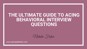 Behavioural Based Interviewing The Ultimate Guide To Acing Behavioral Interview Questions