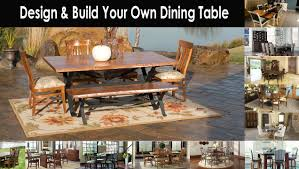 Design Your Own Dining Room Table Design Your Own Table