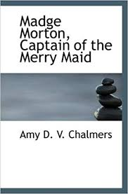 Madge Morton, Captain of the Merry Maid: Chalmers, Amy D. V.:  9780554101798: Amazon.com: Books