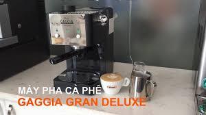 MÁY PHA CÀ PHÊ GAGGIA GRAN DELUXE - CÁCH LÀM CAFE CAPPUCCINO TẠI NHÀ -  YouTube