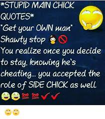 Side Chick Quotes Interesting STUPID MAIN CHICK QUOTES Get Your OWN Man Shawty Stop You Realize