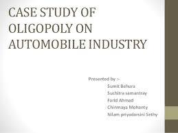 case study of oligopoly on automobile industry case study of oligopoly on automobile industry presented by sumit behura suchitra samantray farid