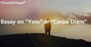 essay on yolo or carpe diem