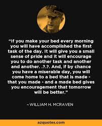 William H McRaven Quote If You Make Your Bed Every Morning You Extraordinary Make A Quote Picture