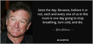 Seize The Day Quotes Cool Robin Williams Quote Seize The Day Because Believe It Or Not