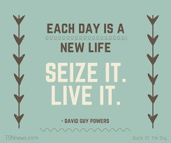 Seize The Day Quotes Best Quote Of The Day Quotes About Life David Guy Powers