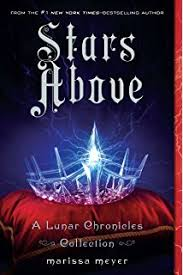 stars above a lunar chronicles collection the lunar chronicles