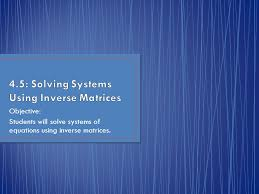 1 objective students will solve systems of equations using inverse matrices