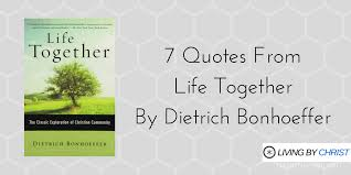 Together Quotes 100 Quotes From Life Together By Dietrich Bonhoeffer Living By Christ 96