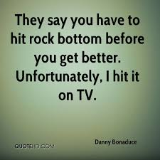 Rock Bottom Quotes Awesome Danny Bonaduce Quotes QuoteHD