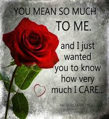 I Care About You Quotes Classy You Mean So Much To Me I Just Want You To Know How Much I Care