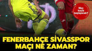 Fenerbahçe Sivasspor maçı hangi kanalda yayınlanacak? Fenerbahçe Sivasspor hazırlık  maçı saat kaçta?