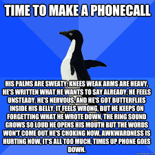 Time to make a phonecall His palms are sweaty, knees weak arms are ... via Relatably.com