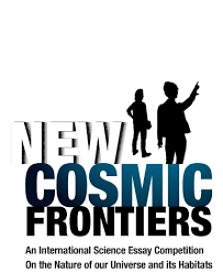 new cosmic frontiers an international science essay competition new cosmic frontiers an international science essay competition on the nature of our universe and