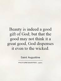 Great Quotes On Beauty Best Of Beauty Is Indeed A Good Gift Of God But That The Good May Not