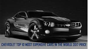 expensive cars with price. chevrolet top 10 most expensive cars in the world 2017/2018 with price and information r