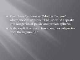 the language of composition ppt   amy tan s essay mother tongue where she classifies the englishes she speaks into categories of