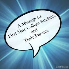 karentrina childress a message to first year college students i have written some things in the past to parents and students about how to navigate this time of life that merit re ing