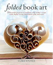 folded book art 35 beautiful projects to transform your books create cards display