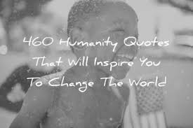 Progressive Quotes Adorable 48 Humanity Quotes That Will Inspire You To Change The World