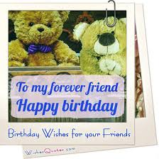 Friend Birthday Quotes Best Happy Birthday Friend 48 Amazing Birthday Wishes For Friends