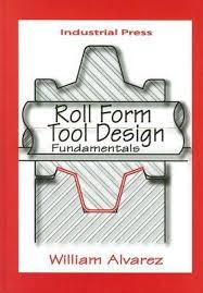 Fundamentals Of Tool Design Roll Form Tool Design Fundamentals By William Alvarez