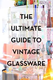 ultimate guide to vintage glassware