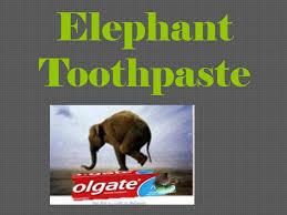 Elephant Toothpaste. Ingredients Detergent Food Colouring Hydrogen ...